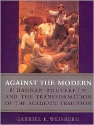 Against the Modern: Dagnan-Bouveret and the Transformation of the Academic Tradition Gabriel P. Weisberg