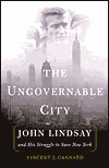 The Ungovernable City: John Lindsays New York And The Crisis Of Liberalism  by  Vincent J. Cannato