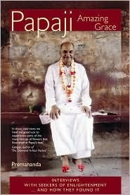Papaji Amazing Grace: Interviews With Seekers Of Enlightenment...And How They Found It Premananda