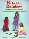 R is for Rainbow: Developing Young Childrens Thinking Skills Through the Alphabet  by  S. Anselmo