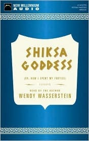 Shiksa Goddess: Or, How I Spent My Forties Wendy Wasserstein
