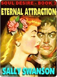 Eternal Attraction [Soul Desire #3] Sally Swanson
