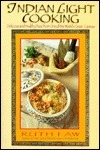 Indian Light Cooking: Delicious and Healthy Foods from One of the Worlds Great Cuisines Ruth Law