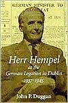 Herr Hempel at the German Legation in Dublin 1937-1945 John Duggan
