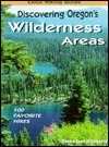 Discovering Oregons Wilderness Areas: 100 Favorite Hikes  by  Donna Ikenberry