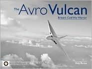 The Avro Vulcan: Britains Cold War Warrior Philip Birtles