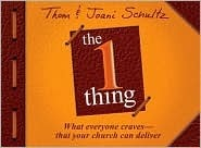The 1 Thing: What Everyone Craves - That Your Church Can Deliver Thom Schultz
