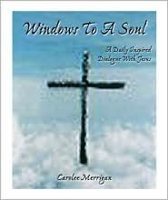 Windows to a Soul: A Daily Inspired Dialogue with Jesus  by  Carolee Merrigan