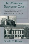 The Missouri Supreme Court: From Dred Scott to Nancy Cruzan Gerald T. Dunne