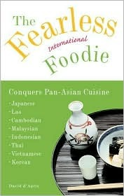 The Fearless International Foodie Conquers Pan-Asian Cuisine  by  David DAprix