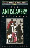 The Antislavery Movement  by  James T. Rogers