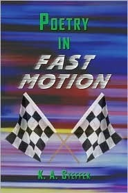 Poetry in Fast Motion  by  K.A. Steffek