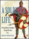 A Soldiers Life: A Visual History of Soldiers Through the Ages  by  Andrew Robertshaw