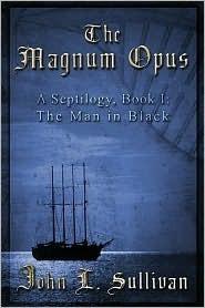 The Magnum Opus: A Septilogy, Book I: The Man in Black John Sullivan