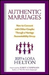 Authentic Marriages: How to Connect with Other Couples Through a Marriage Accountability Group  by  Jeff Helton