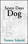 Seven Days of the Dog  by  Vernon Schmid