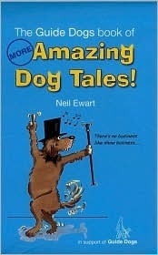 The Guide Dogs Book of More Amazing Dog Tales! Neil Ewart