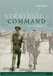 Strategic Command: General Sir John Wilton and Australias Asian Wars  by  David Horner