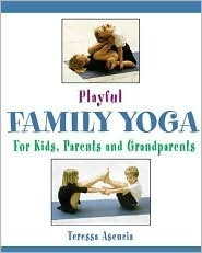 Playful Family Yoga: For Kids, Parents and Grandparents  by  Teressa Asencia