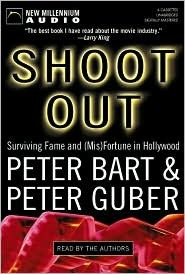 Shoot Out: Surviving Fame and (MIS) Fortune in Hollywood  by  Peter Bart