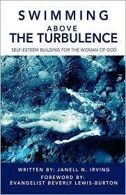 Swimming Above the Turbulence: Self-Esteem Building for the Woman of God Janell Irving