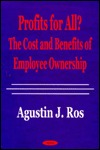 Profits for All?: The Costs and Benefits of Employee Ownership Agustin J. Ros