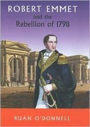 Robert Emmet and the Rebellion 1798 Ruán ODonnell
