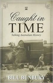 Caught in Time: Talking Australian History Bill Bunbury