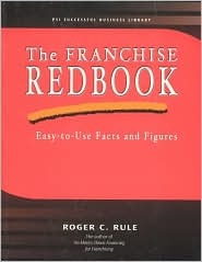 The Franchise Redbook: Easy-To-Use Facts and Figures Roger C. Rule