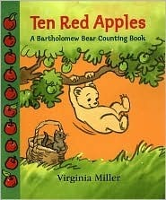 Ten Red Apples: A Bartholomew Bear Counting Book  by  Virginia Miller
