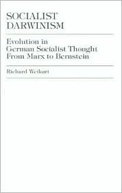 Socialist Darwinism: Evolution in German Socialist Thought from Marx to Bernstein Richard Weikart