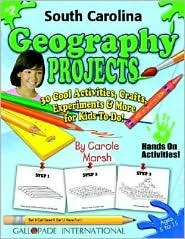 South Carolina Geography Projects: 30 Cool, Activities, Crafts, Experiments & More For Kids To Do To Learn About Your State  by  Carole Marsh