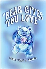 Bear Gives You Love  by  Barry Bear R. Mandel