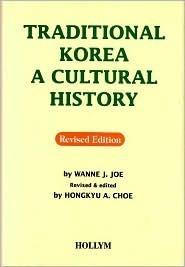 Traditional Korea: A Culture History  by  Wanne J. Joe