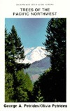 Trees of the Pacific Northwest: Including All Trees That Grow Wild in Oregon, Washington, Idaho, Montana, British Columbia, W. Alberta, Yukon, and Alaska: A New and Simple Way to Identify and Enjoy Some of the Worlds Most Beautiful and Impressive Fore...  by  George A. Petrides