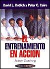 El Entrenamiento En Accion (Action Coaching: Como Mejorar El Desempeno Individual Para El Exito De LA Compania  by  David L. Dotlich