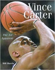 Vince Carter: The Air Apparent  by  Bill Harris