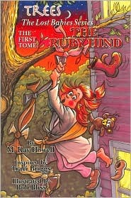 A Fairy Story Adventure The Ruby Hind (Trees: the Lost Babies Series)  by  M. Kay Howell