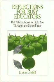 Reflections for Busy Educators: 180 Affirmations to Help You Throught the School Year Jo Ann Lordahl