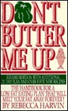 Dont Butter Me Up: the Handbook for a Low Fat Eating Plan That Will Melt Your Fat Away Forever! Rebecca Harvin