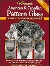Warmans Pattern Glass: A Value and Identification Guide: An Illustrated Reference Guide to Nearly 450 Different Types of Patterned Glass  by  Ellen T. Schroy