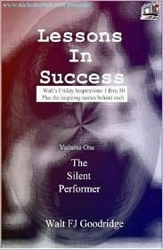 Lessons In Success from The Silent Performer (Walts Friday Inspirations 1-50) Walt F.J. Goodridge