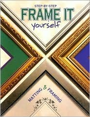 Frame It Yourself: Matting & Framing  by  Creative Publishing International