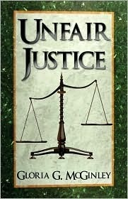 Unfair Justice  by  Gloria McGinley