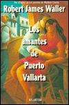 Los Amantes de Puerto Vallarta (Puerto Vallarta Squeeze  by  Robert James Waller