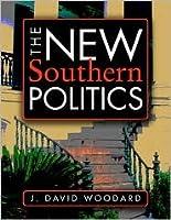 The New Southern Politics  by  J. David Woodard