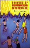 Growing Up Perpendicular on the Side of a Hill  by  Carl Leggo