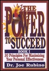 The Power to Succeed: 30 Principles for Maximizing Your Personal Effectiveness  by  Joe Rubino