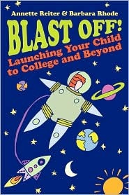 Blast Off!: Launching Your Child to College and Beyond  by  Annette Reiter