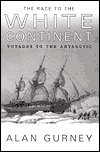 The Race to the White Continent: Voyages to the Antarctic  by  Alan Gurney